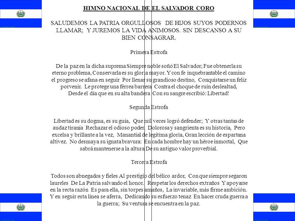HIMNO NACIONAL DE EL SALVADOR CORO SALUDEMOS LA PATRIA ORGULLOSOS DE HIJOS SUYOS PODERNOS LLAMAR; Y JUREMOS LA VIDA ANIMOSOS. SIN DESCANSO A SU BIEN C