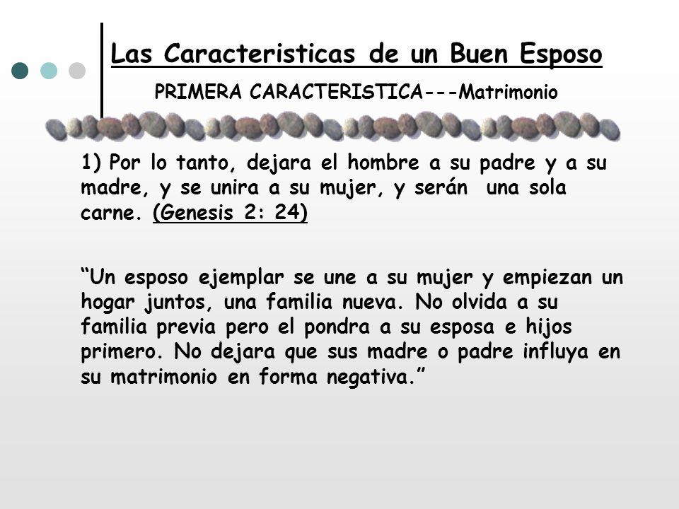 Las Caracteristicas de un Buen Esposo PRIMERA CARACTERISTICA---Matrimonio 1) Por lo tanto, dejara el hombre a su padre y a su madre, y se unira a su m