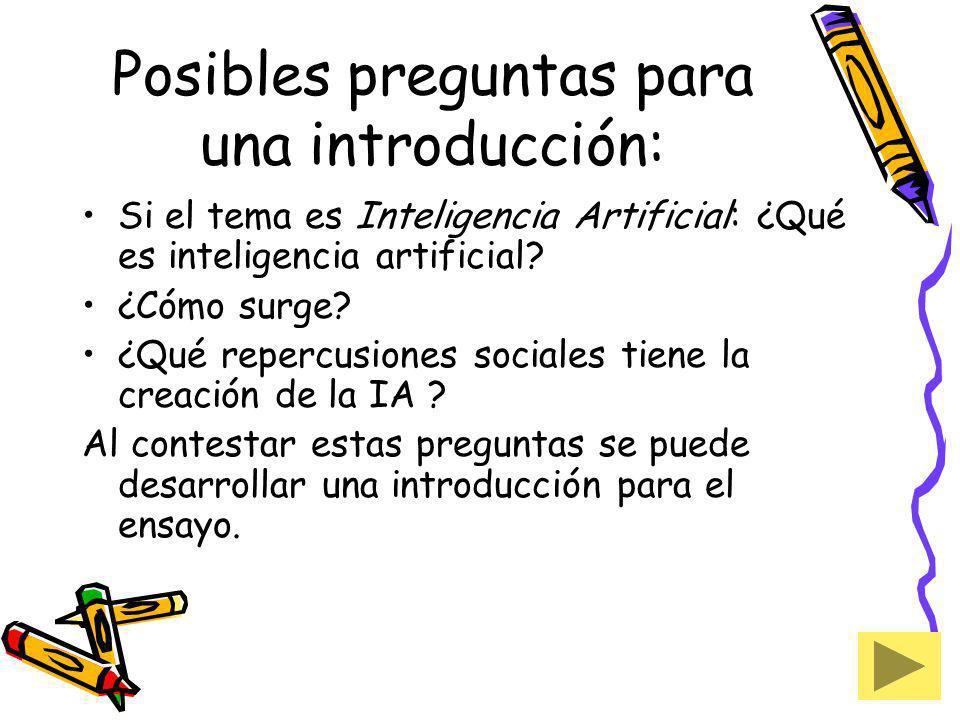 Posibles preguntas para una introducción: Si el tema es Inteligencia Artificial: ¿Qué es inteligencia artificial? ¿Cómo surge? ¿Qué repercusiones soci