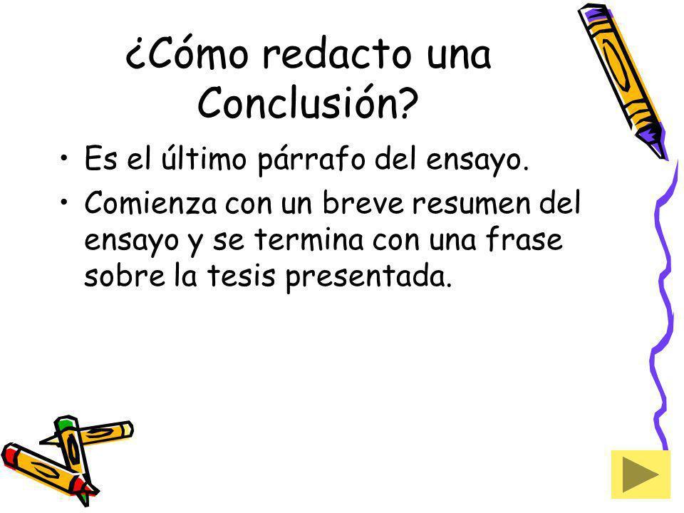 ¿Cómo redacto una Conclusión? Es el último párrafo del ensayo. Comienza con un breve resumen del ensayo y se termina con una frase sobre la tesis pres