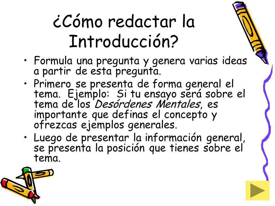 ¿Cómo redactar la Introducción? Formula una pregunta y genera varias ideas a partir de esta pregunta. Primero se presenta de forma general el tema. Ej