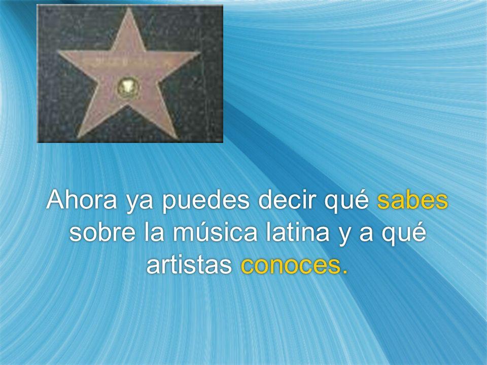 Ahora ya puedes decir qué sabes sobre la música latina y a qué artistas conoces.
