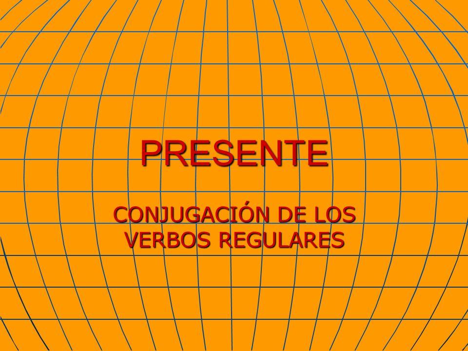 PRESENTE CONJUGACIÓN DE LOS VERBOS REGULARES