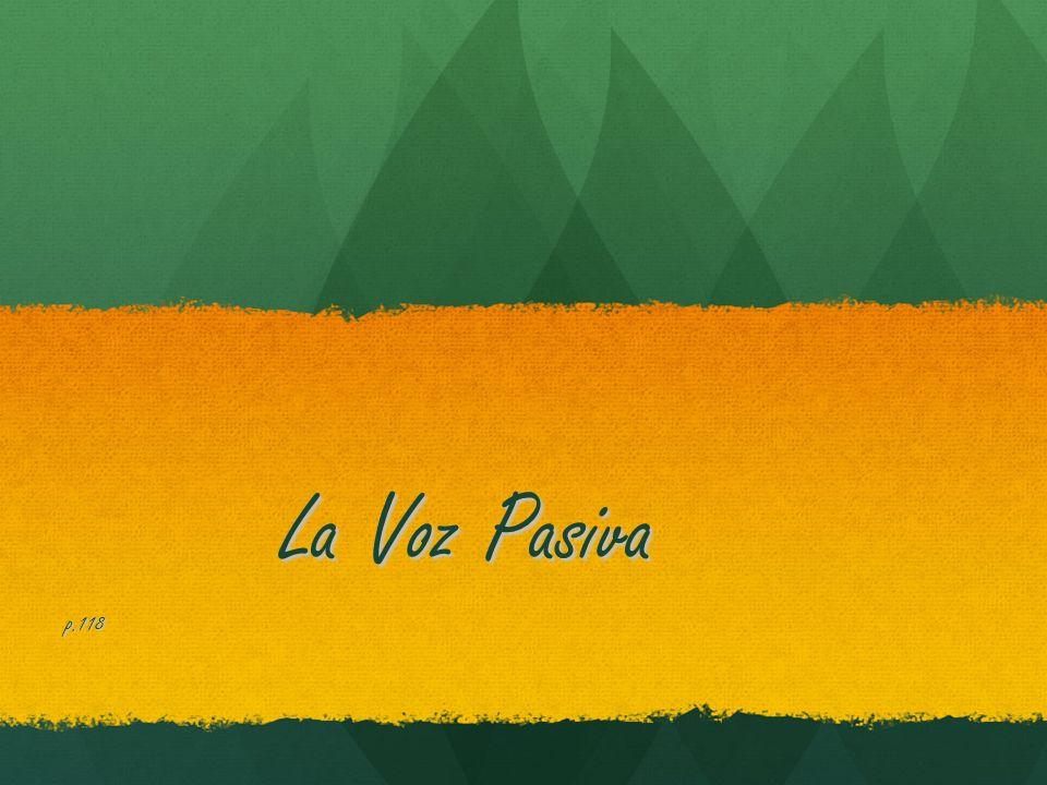 ¿Qué es la voz pasiva.La voz pasiva indica que el sujeto es indefinido o general.