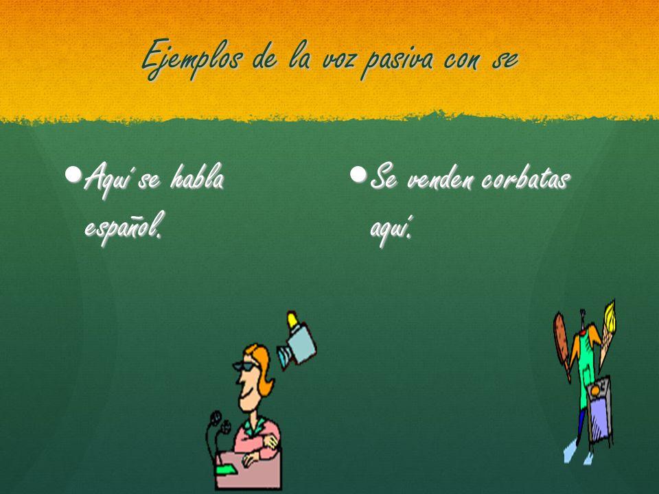 Ejemplos de la voz pasiva con se Aquí se habla español. Aquí se habla español. Se venden corbatas aquí. Se venden corbatas aquí.