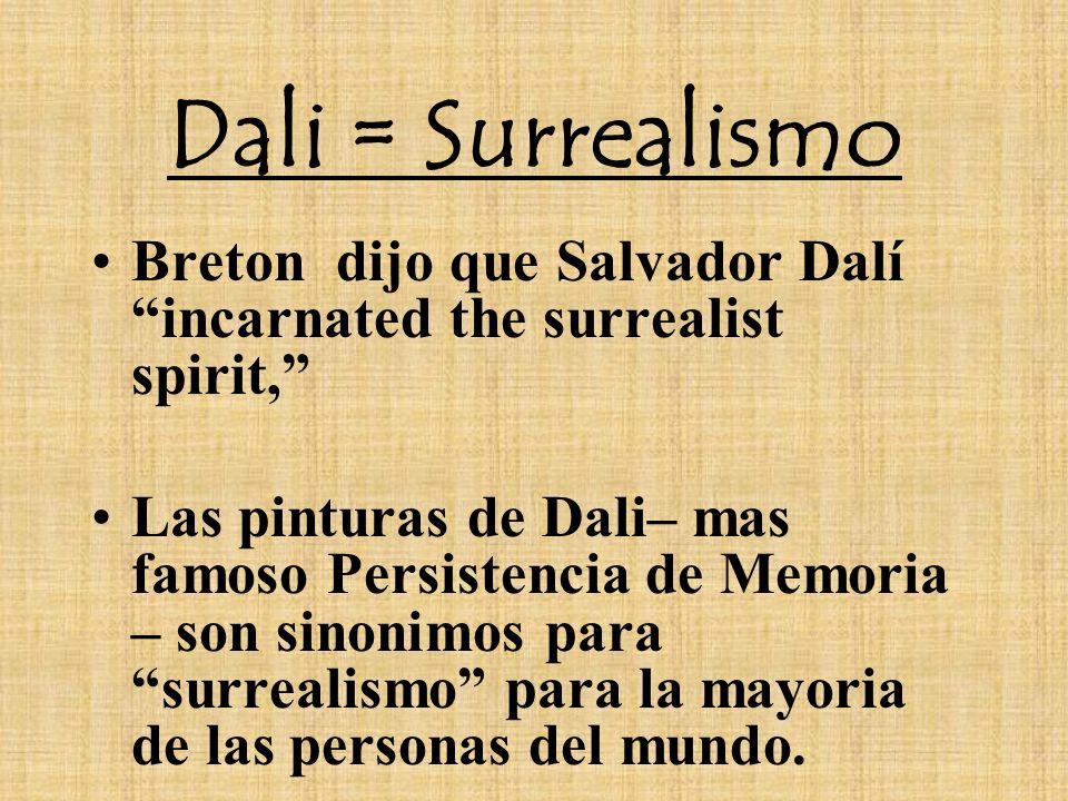 Dali = Surrealismo Breton dijo que Salvador Dalí incarnated the surrealist spirit, Las pinturas de Dali– mas famoso Persistencia de Memoria – son sino