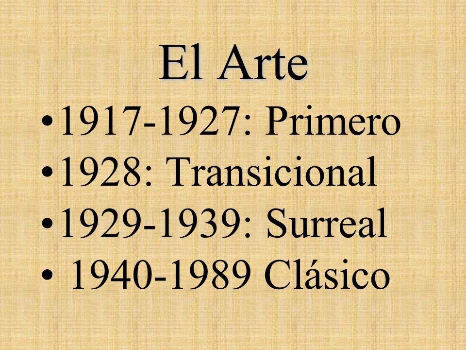 El Arte 1917-1927: Primero 1928: Transicional 1929-1939: Surreal 1940-1989 Clásico