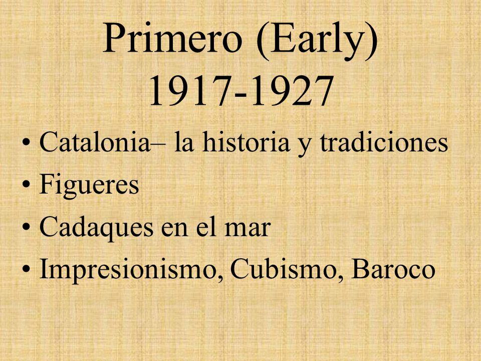 Primero (Early) 1917-1927 Catalonia– la historia y tradiciones Figueres Cadaques en el mar Impresionismo, Cubismo, Baroco