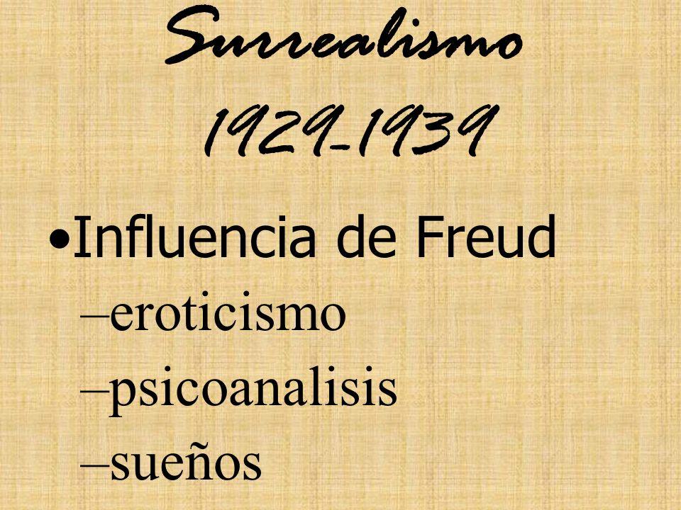 Surrealismo 1929-1939 Influencia de Freud –eroticismo –psicoanalisis –sueños