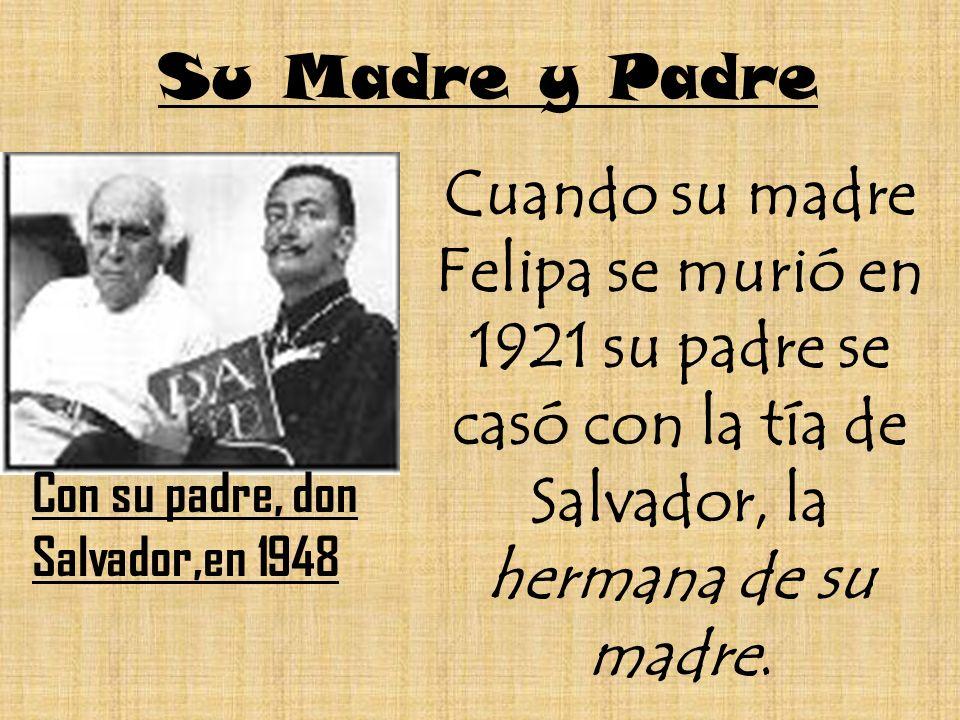 Su Madre y Padre Con su padre, don Salvador,en 1948 Cuando su madre Felipa se murió en 1921 su padre se casó con la tía de Salvador, la hermana de su
