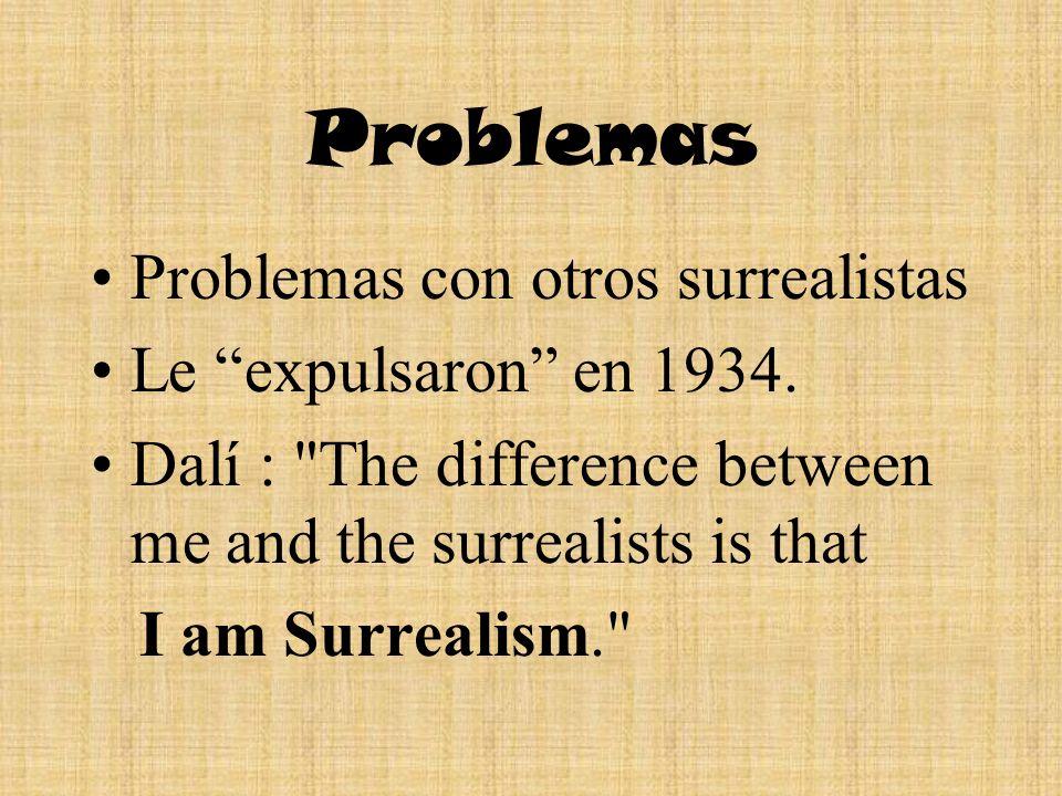Problemas Problemas con otros surrealistas Le expulsaron en 1934. Dalí :