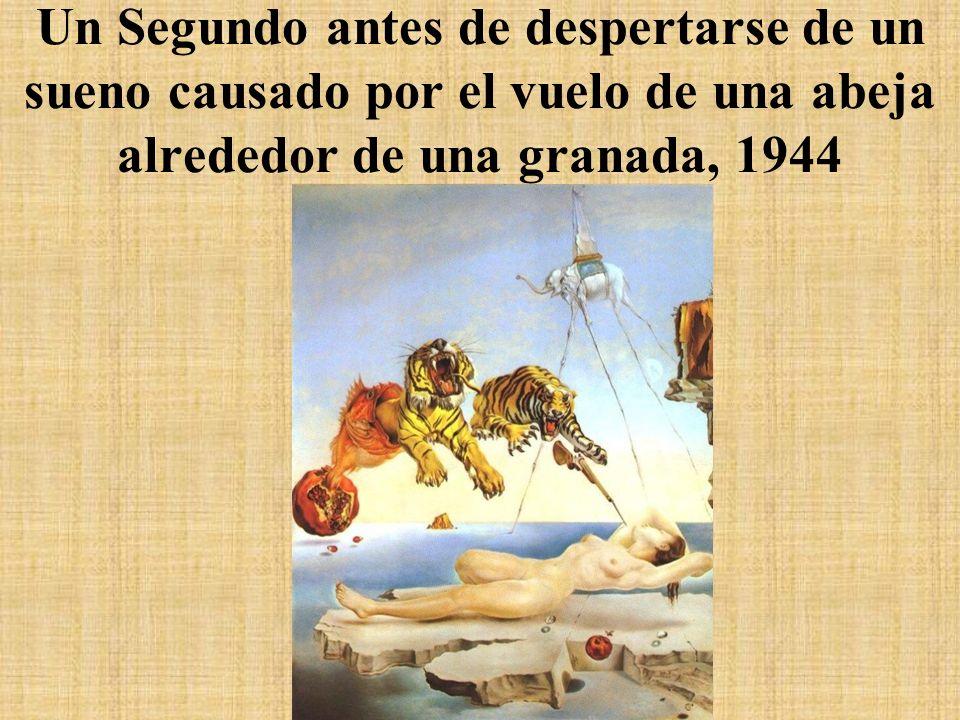 Un Segundo antes de despertarse de un sueno causado por el vuelo de una abeja alrededor de una granada, 1944
