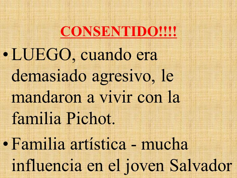 CONSENTIDO!!!! LUEGO, cuando era demasiado agresivo, le mandaron a vivir con la familia Pichot. Familia artística - mucha influencia en el joven Salva