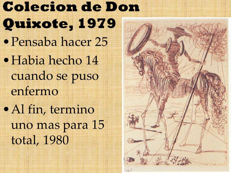 Colecion de Don Quixote, 1979 Pensaba hacer 25 Habia hecho 14 cuando se puso enfermo Al fin, termino uno mas para 15 total, 1980