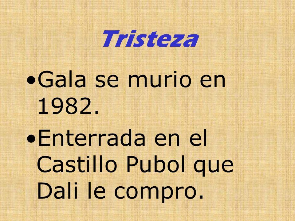 Tristeza Gala se murio en 1982. Enterrada en el Castillo Pubol que Dali le compro.