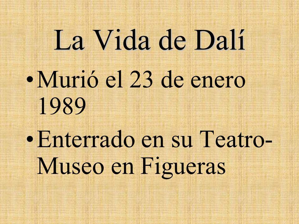La Vida de Dalí Murió el 23 de enero 1989 Enterrado en su Teatro- Museo en Figueras
