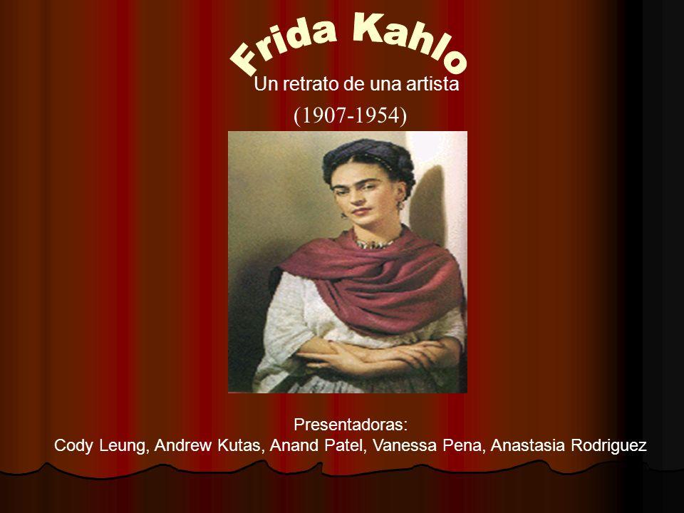 (1907-1954) Un retrato de una artista Presentadoras: Cody Leung, Andrew Kutas, Anand Patel, Vanessa Pena, Anastasia Rodriguez