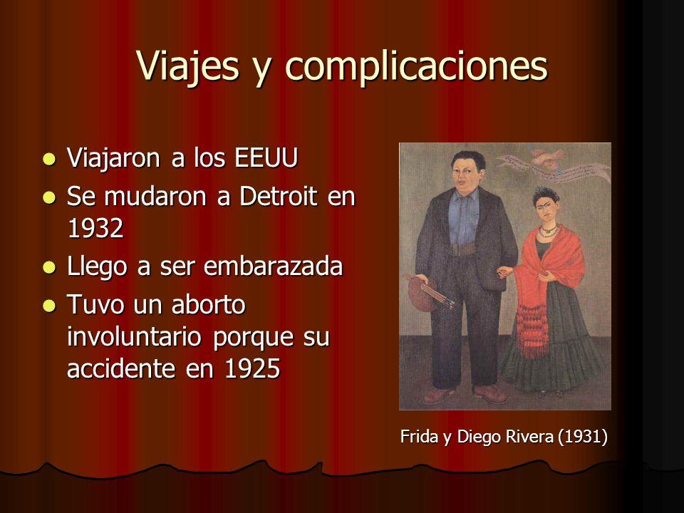 Viajes y complicaciones Viajaron a los EEUU Viajaron a los EEUU Se mudaron a Detroit en 1932 Se mudaron a Detroit en 1932 Llego a ser embarazada Llego a ser embarazada Tuvo un aborto involuntario porque su accidente en 1925 Tuvo un aborto involuntario porque su accidente en 1925 Frida y Diego Rivera (1931)