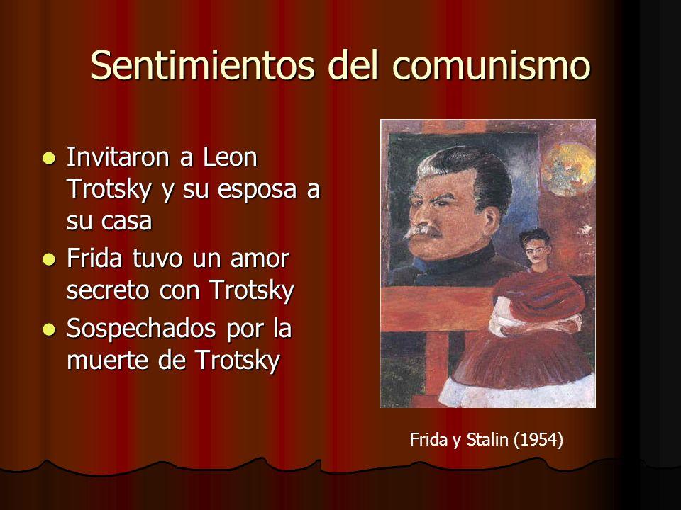 Sentimientos del comunismo Invitaron a Leon Trotsky y su esposa a su casa Invitaron a Leon Trotsky y su esposa a su casa Frida tuvo un amor secreto con Trotsky Frida tuvo un amor secreto con Trotsky Sospechados por la muerte de Trotsky Sospechados por la muerte de Trotsky Frida y Stalin (1954)