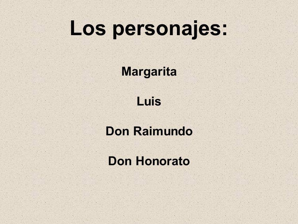 Los personajes: Margarita Luis Don Raimundo Don Honorato