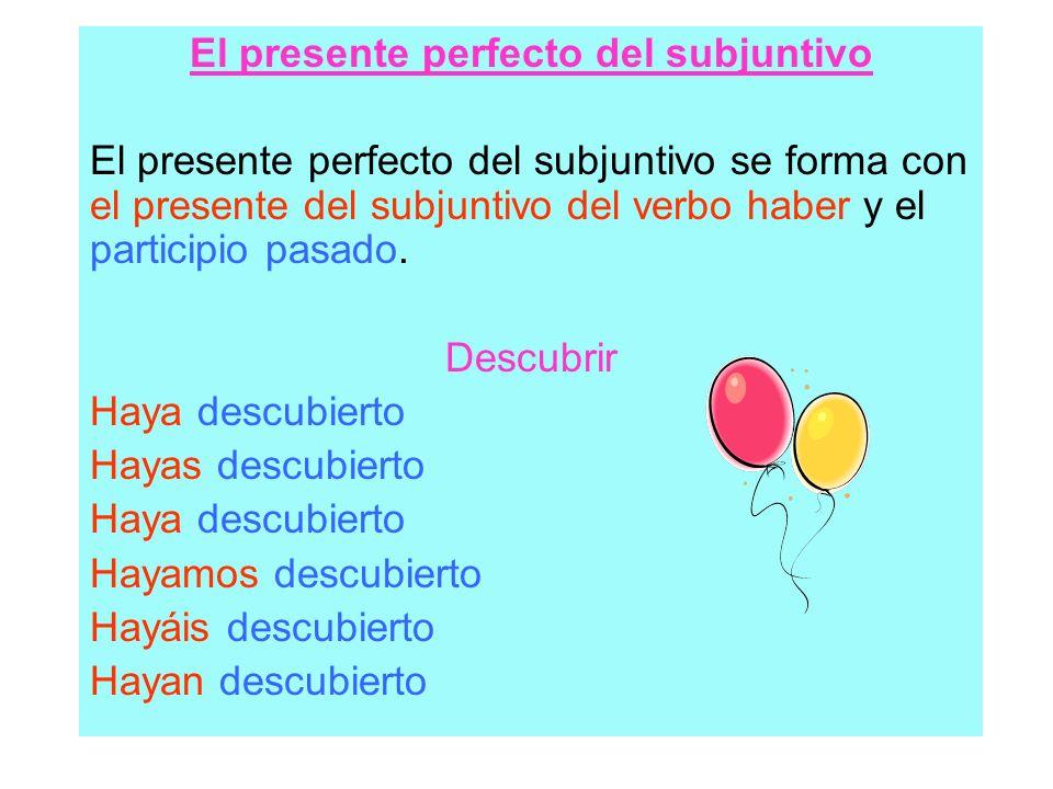 El presente perfecto del subjuntivo El presente perfecto del subjuntivo se forma con el presente del subjuntivo del verbo haber y el participio pasado