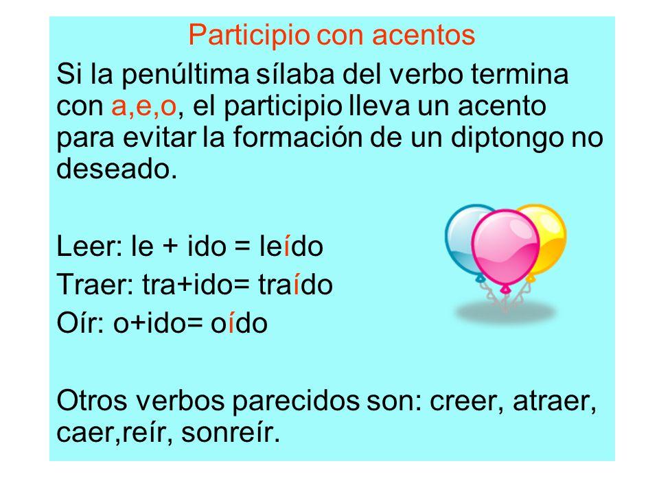 Participio con acentos Si la penúltima sílaba del verbo termina con a,e,o, el participio lleva un acento para evitar la formación de un diptongo no de