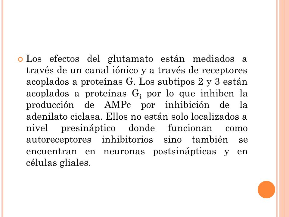 Los efectos del glutamato están mediados a través de un canal iónico y a través de receptores acoplados a proteínas G.