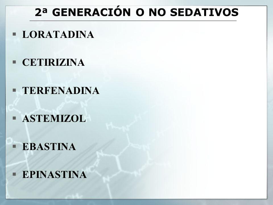 2ª GENERACIÓN O NO SEDATIVOS LORATADINA CETIRIZINA TERFENADINA ASTEMIZOL EBASTINA EPINASTINA