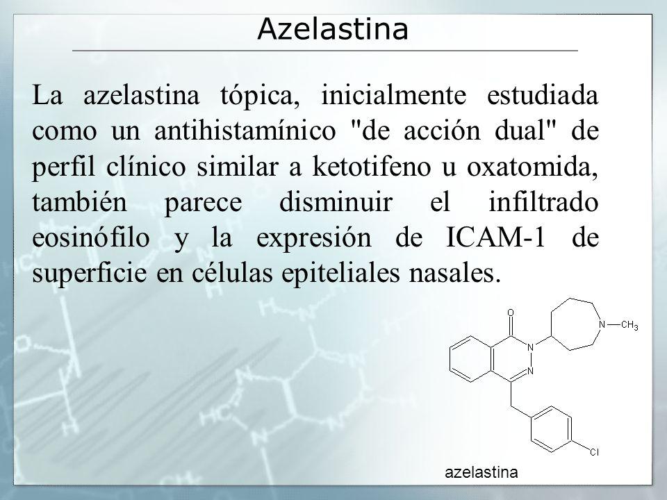 Azelastina La azelastina tópica, inicialmente estudiada como un antihistamínico de acción dual de perfil clínico similar a ketotifeno u oxatomida, también parece disminuir el infiltrado eosinófilo y la expresión de ICAM-1 de superficie en células epiteliales nasales.