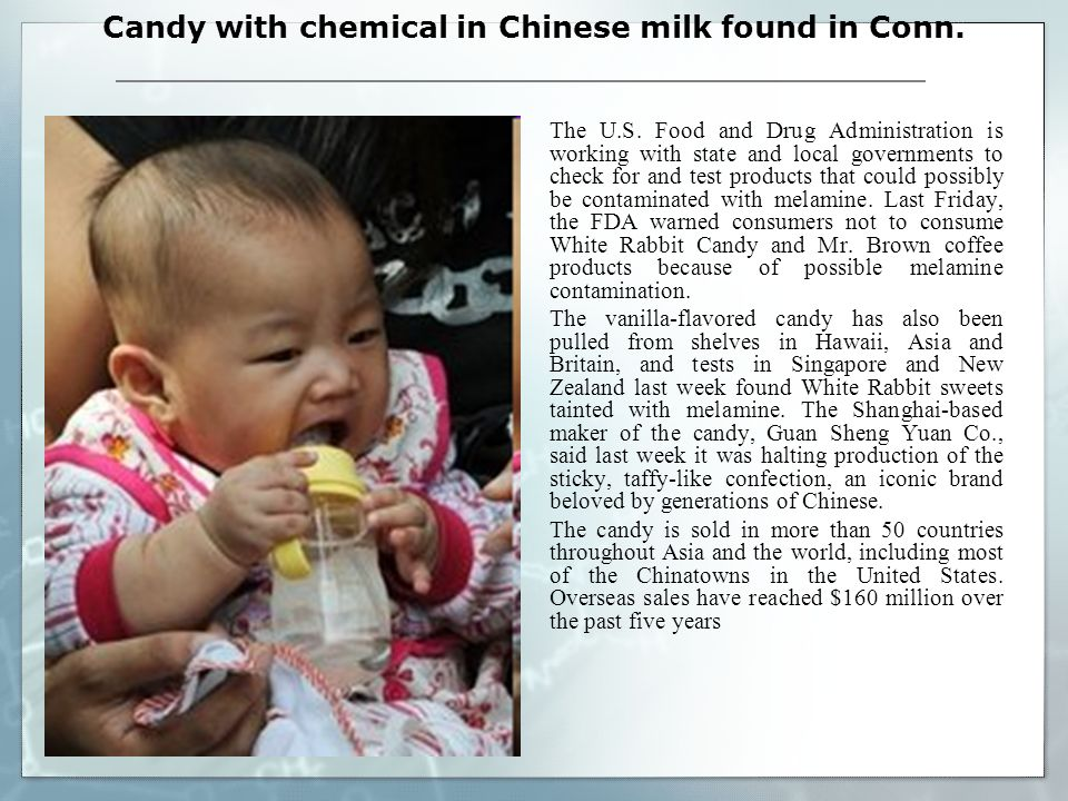 Candy with chemical in Chinese milk found in Conn. The U.S. Food and Drug Administration is working with state and local governments to check for and