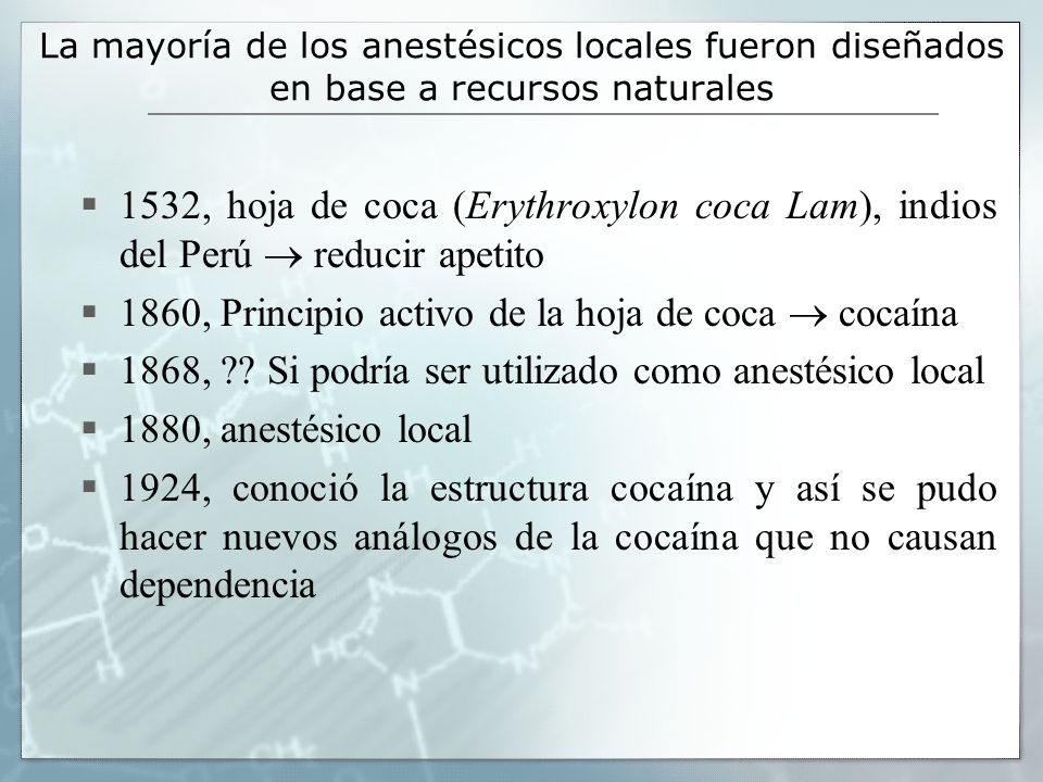 La mayoría de los anestésicos locales fueron diseñados en base a recursos naturales 1532, hoja de coca (Erythroxylon coca Lam), indios del Perú reduci