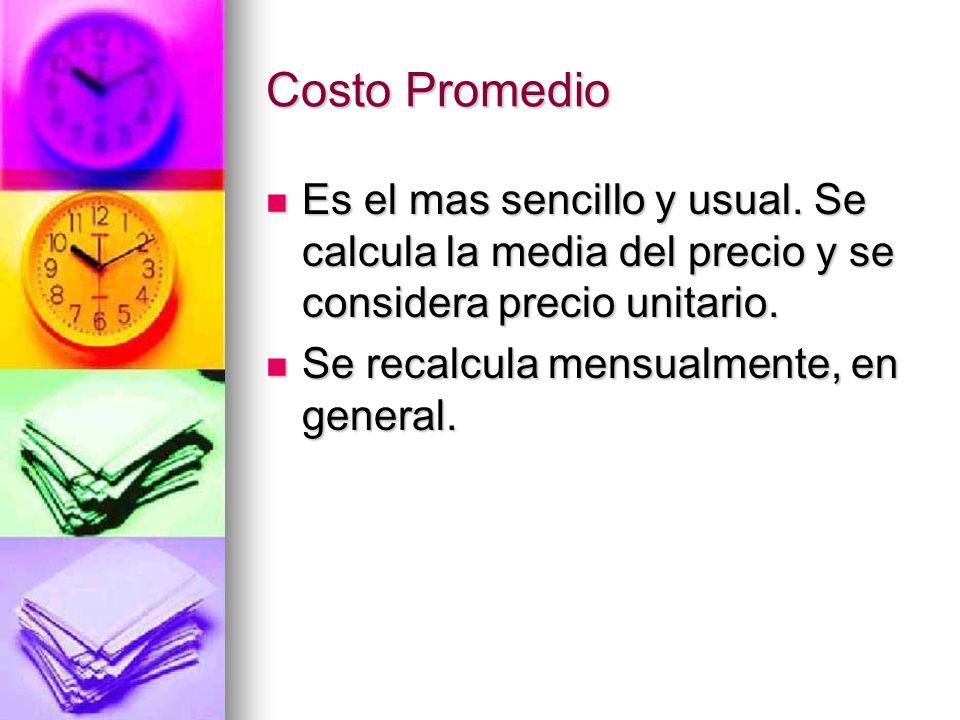 Costo Promedio Es el mas sencillo y usual. Se calcula la media del precio y se considera precio unitario. Es el mas sencillo y usual. Se calcula la me