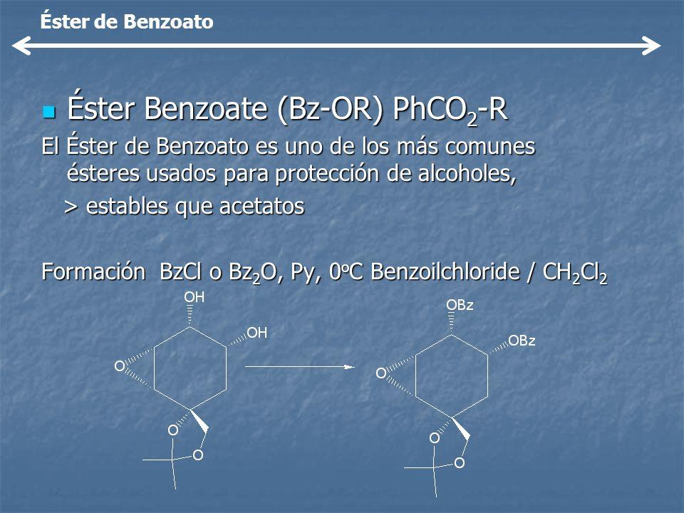 Éster Benzoate (Bz-OR) PhCO 2 -R Éster Benzoate (Bz-OR) PhCO 2 -R El Éster de Benzoato es uno de los más comunes ésteres usados para protección de alc