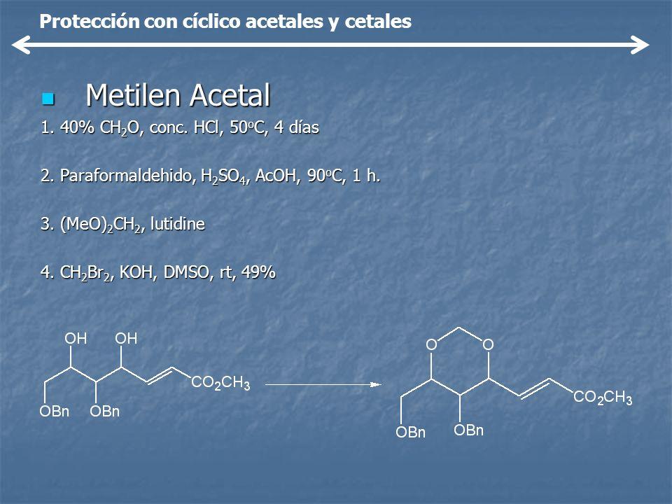 Metilen Acetal Metilen Acetal 1. 40% CH 2 O, conc. HCl, 50 o C, 4 días 2. Paraformaldehido, H 2 SO 4, AcOH, 90 o C, 1 h. 3. (MeO) 2 CH 2, lutidine 4.