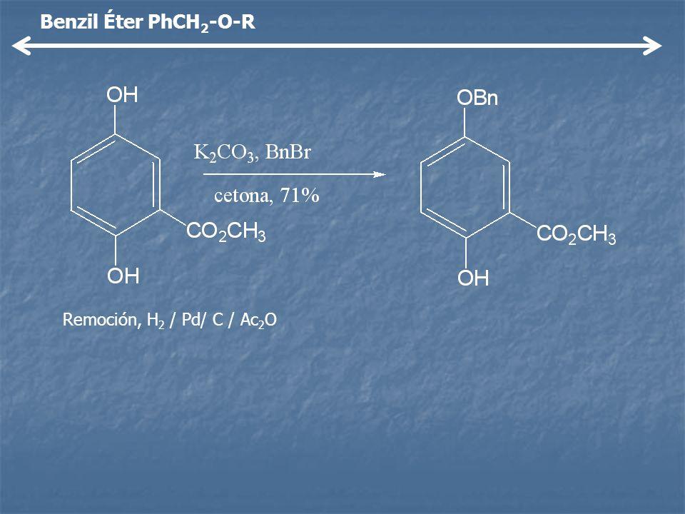 Benzil Éter PhCH 2 -O-R Remoción, H 2 / Pd/ C / Ac 2 O