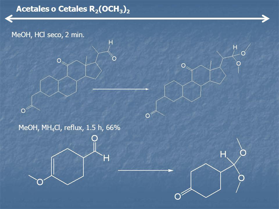 Acetales o Cetales R 2 (OCH 3 ) 2 MeOH, HCl seco, 2 min. MeOH, MH 4 Cl, reflux, 1.5 h, 66%