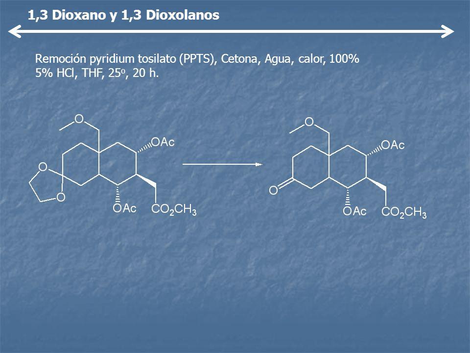 Remoción pyridium tosilato (PPTS), Cetona, Agua, calor, 100% 5% HCl, THF, 25 o, 20 h.