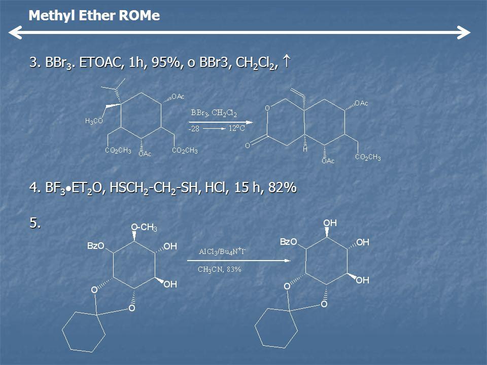 3. BBr 3. ETOAC, 1h, 95%, o BBr3, CH 2 Cl 2, 3. BBr 3. ETOAC, 1h, 95%, o BBr3, CH 2 Cl 2, 4. BF 3 ET 2 O, HSCH 2 -CH 2 -SH, HCl, 15 h, 82% 5. Methyl E