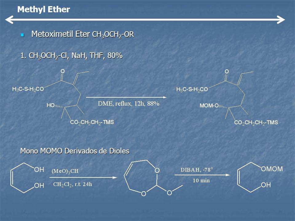 Metoximetil Eter CH 3 OCH 2 -OR Metoximetil Eter CH 3 OCH 2 -OR 1. CH 3 OCH 2 -Cl, NaH, THF, 80% Mono MOMO Derivados de Dioles Methyl Ether