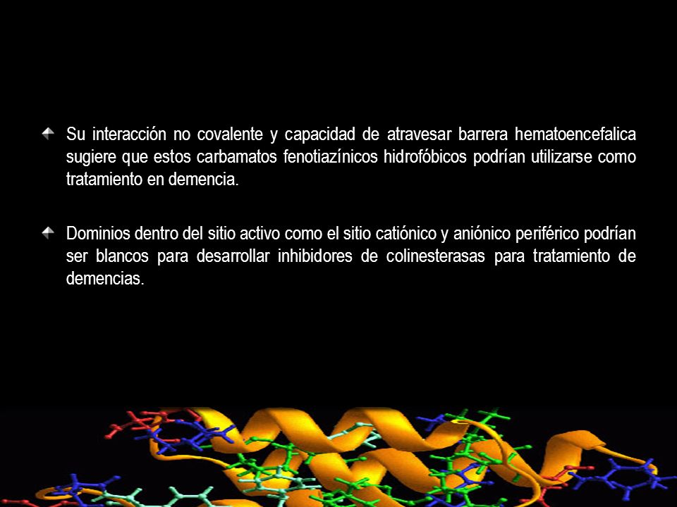 Su interacción no covalente y capacidad de atravesar barrera hematoencefalica sugiere que estos carbamatos fenotiazínicos hidrofóbicos podrían utiliza