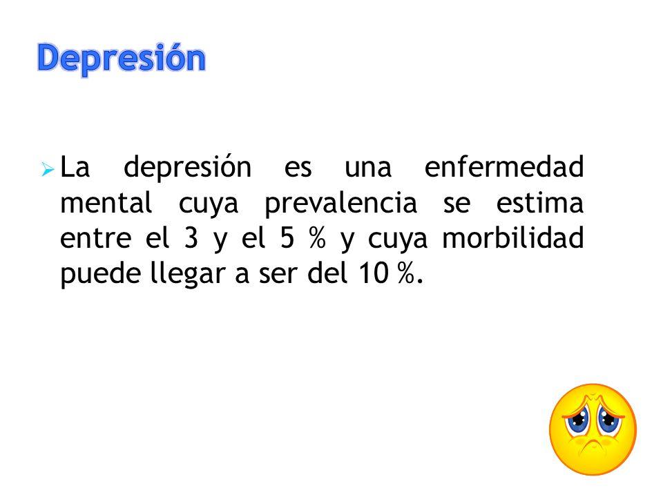 La depresión es una enfermedad mental cuya prevalencia se estima entre el 3 y el 5 % y cuya morbilidad puede llegar a ser del 10 %.