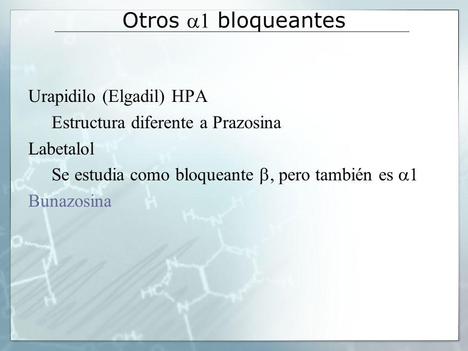 Otros bloqueantes Urapidilo (Elgadil) HPA Estructura diferente a Prazosina Labetalol Se estudia como bloqueante, pero también es 1 Bunazosina