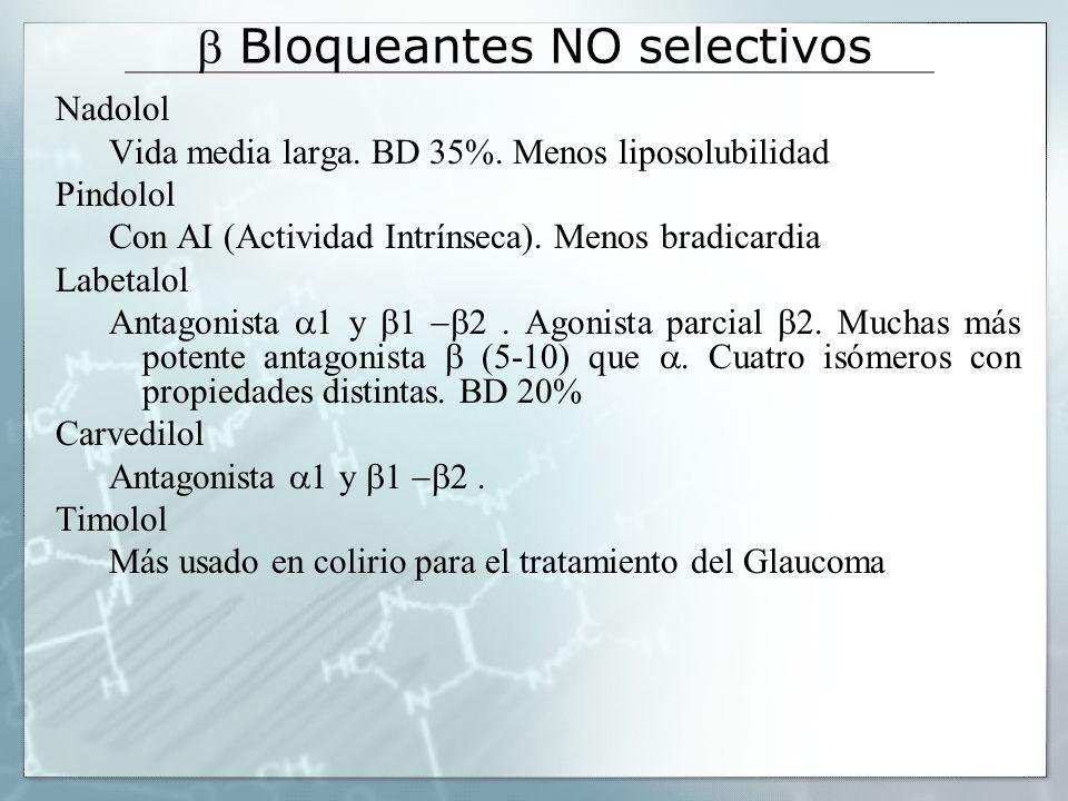 Bloqueantes NO selectivos Nadolol Vida media larga. BD 35%. Menos liposolubilidad Pindolol Con AI (Actividad Intrínseca). Menos bradicardia Labetalol