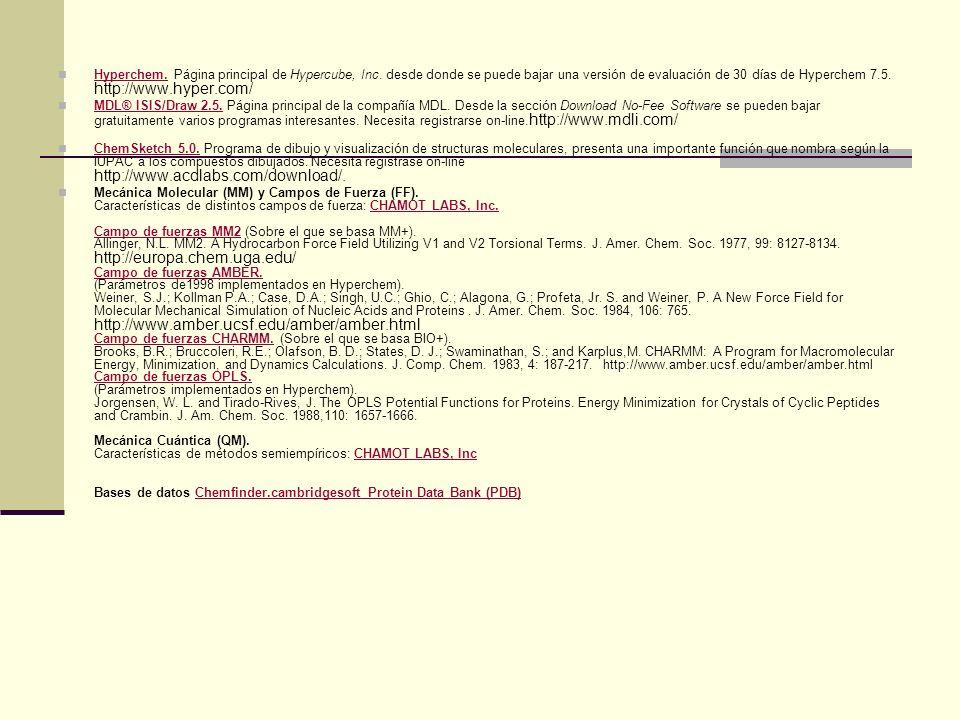 Hyperchem. Página principal de Hypercube, Inc. desde donde se puede bajar una versión de evaluación de 30 días de Hyperchem 7.5. http://www.hyper.com/