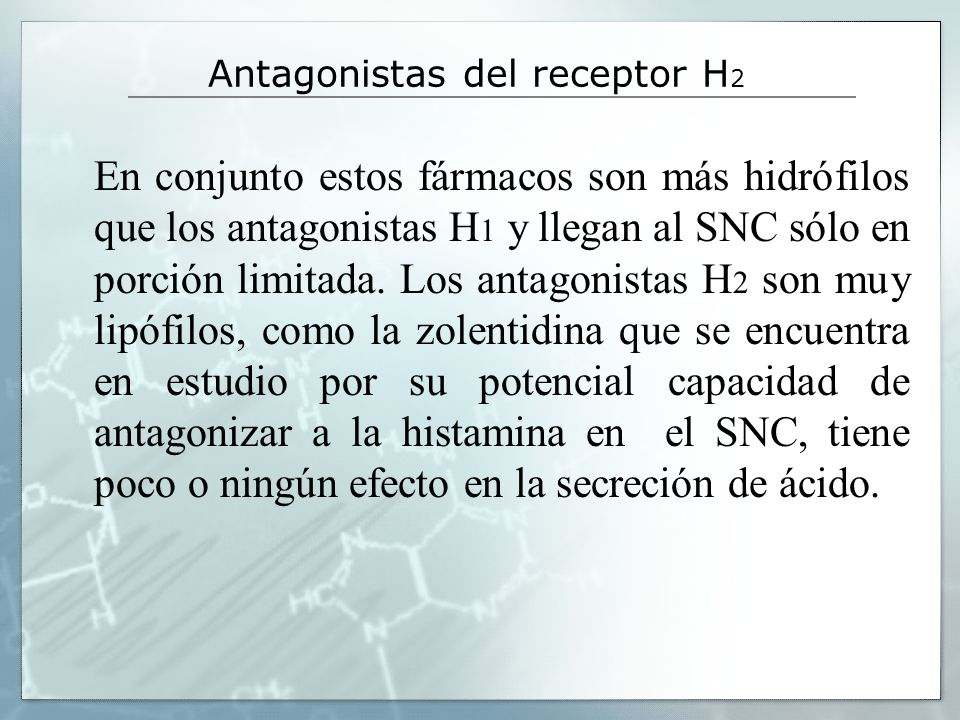 En conjunto estos fármacos son más hidrófilos que los antagonistas H 1 y llegan al SNC sólo en porción limitada. Los antagonistas H 2 son muy lipófilo