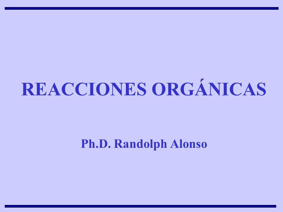 REACCIONES ORGÁNICAS Ph.D. Randolph Alonso