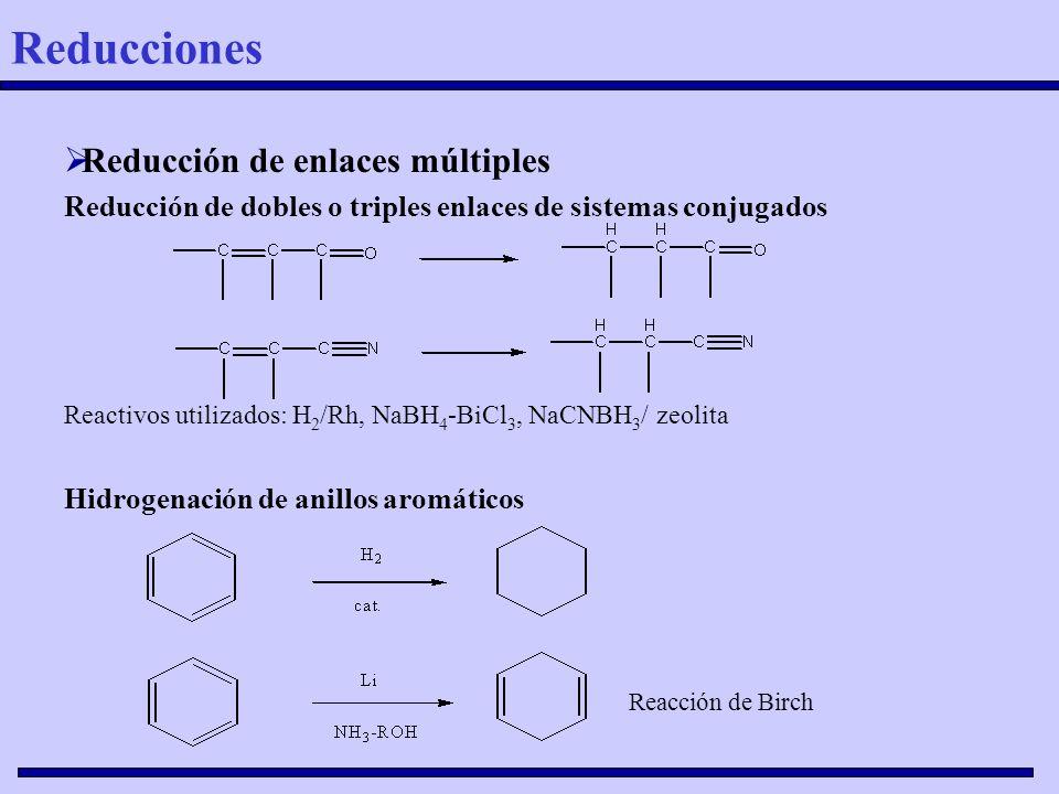 Reducción de enlaces múltiples Reducción de dobles o triples enlaces de sistemas conjugados Reactivos utilizados: H 2 /Rh, NaBH 4 -BiCl 3, NaCNBH 3 /