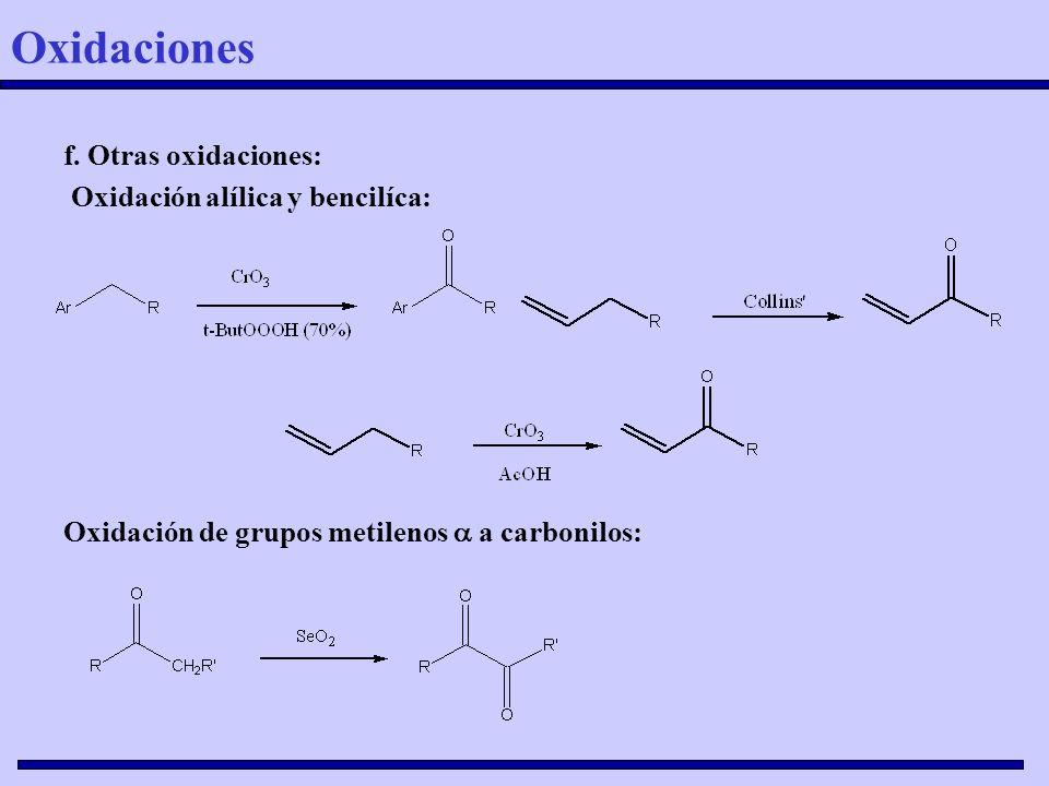 f. Otras oxidaciones: Oxidación alílica y bencilíca: Oxidación de grupos metilenos a carbonilos: Oxidaciones