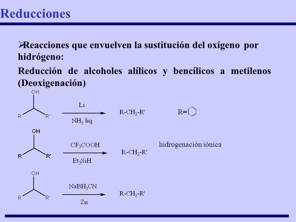 Reacciones que envuelven la sustitución del oxígeno por hidrógeno: Reducción de alcoholes alílicos y bencílicos a metilenos (Deoxigenación) R= hidroge