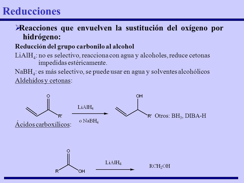 Reacciones que envuelven la sustitución del oxígeno por hidrógeno: Reducción del grupo carbonilo al alcohol LiAlH 4 : no es selectivo, reacciona con a